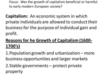 Focus: Was the growth of capitalism beneficial or harmful to early modern European society? Capitalism: An economic system in which private individuals.