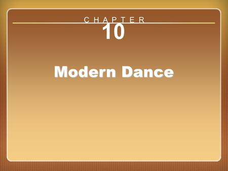Chapter ?? 10 Modern Dance C H A P T E R. Chapter 10 Modern Dance Enduring understanding: Modern dance is a classic and contemporary dance genre.