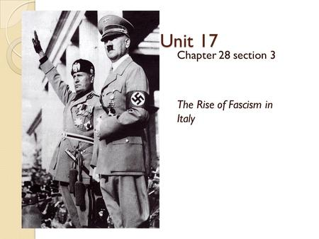 Unit 17 Chapter 28 section 3 The Rise of Fascism in Italy.