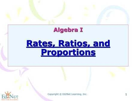 Copyright © Ed2Net Learning, Inc. 1 Algebra I Rates, Ratios, and Proportions.