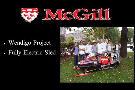 ● Wendigo Project ● Fully Electric Sled. Our Goals Eliminate emmisions Data Acquisition Improve Efficiency Reduce Environmental Impact.