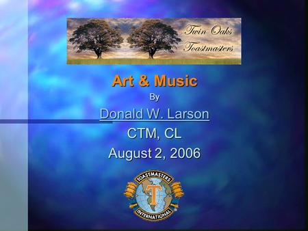 Art & Music By Donald W. Larson Donald W. Larson CTM, CL August 2, 2006.