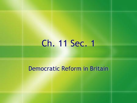 Ch. 11 Sec. 1 Democratic Reform in Britain. Reforming Parliament  1815 – Britain was a constitutional monarchy with a Parliament, but not very democratic.