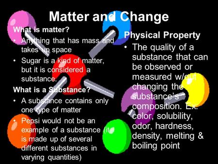 Matter and Change What is matter? Anything that has mass and takes up space Sugar is a kind of matter, but it is considered a substance. What is a Substance?