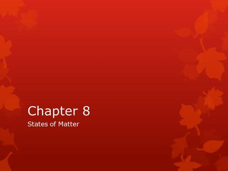 Chapter 8 States of Matter. Chapter 8 Vocabulary Using pages 210-213 Define the following terms. states of matter solid liquid surface tension viscosity.