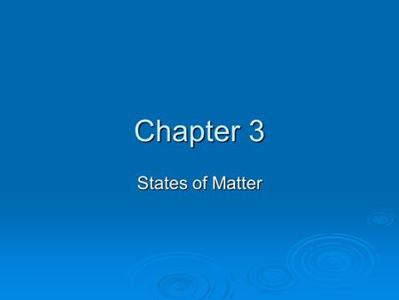 Chapter 3 States of Matter. Section 1: Matter and Energy Kinetic Theory  All matter is made of atoms and molecules that act like particles  The particles.