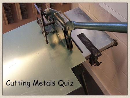 Cutting Metals Quiz Rip Saw Hacksaw Flush Cut Saw Piercing Saw 1.Name the tool shown below Dovetail Saw Junior Hacksaw Panel Saw Tenon Saw.