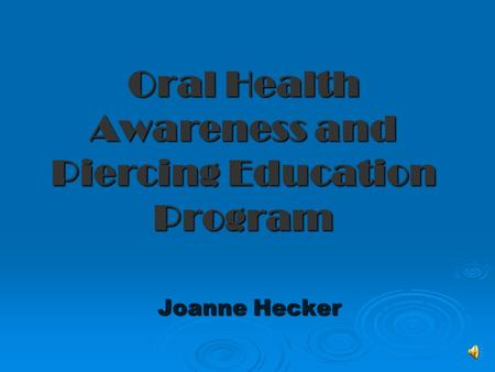 Oral Health Awareness and Piercing Education Program Joanne Hecker.