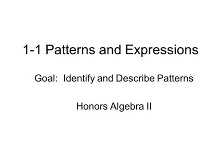 1-1 Patterns and Expressions Goal: Identify and Describe Patterns Honors Algebra II.