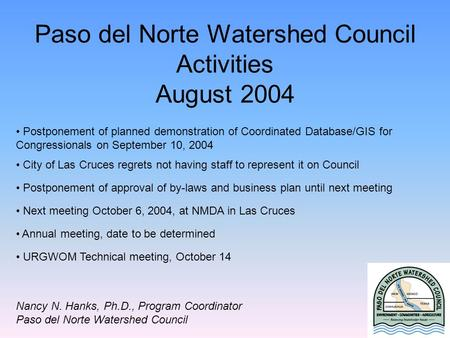 Paso del Norte Watershed Council Activities August 2004 Postponement of planned demonstration of Coordinated Database/GIS for Congressionals on September.