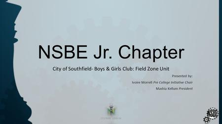 NSBE Jr. Chapter City of Southfield- Boys & Girls Club: Field Zone Unit Presented by: Ivoire Morrell Pre College Initiative Chair Mashia Kellum President.