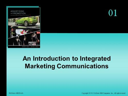 01 Copyright © 2012 McGraw-Hill Companies, Inc., All right reversed McGraw-Hill/Irwin An Introduction to Integrated Marketing Communications.