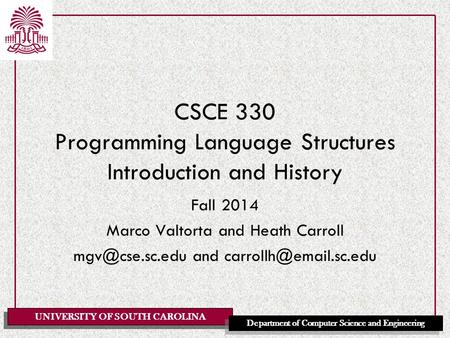 UNIVERSITY OF SOUTH CAROLINA Department of <strong>Computer</strong> Science and Engineering CSCE 330 Programming <strong>Language</strong> Structures Introduction and History Fall 2014.