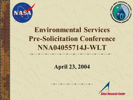 Environmental Services Pre-Solicitation Conference NNA04055714J-WLT April 23, 2004.