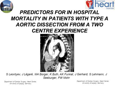 PREDICTORS FOR IN HOSPITAL MORTALITY IN PATIENTS WITH TYPE A AORTIC DISSECTION FROM A TWO CENTRE EXPERIENCE S Leontyev, J Légaré, MA Borger, K Buth, AK.