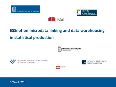 ESS-net DWH ESSnet on microdata linking and data warehousing in statistical production.