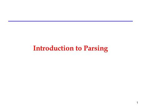 1 Introduction to Parsing. 2 Outline l Regular languages revisited l Parser overview Context-free grammars (CFG ' s) l Derivations.