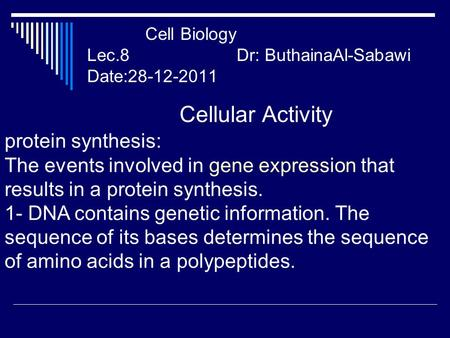 Cell Biology Lec.8 Dr: ButhainaAl-Sabawi Date:28-12-2011 Cellular Activity protein synthesis: The events involved in gene expression that results in a.