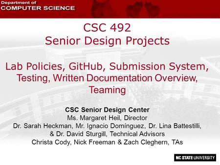 CSC 492 Senior Design Projects Lab Policies, GitHub, Submission System, Testing, Written Documentation Overview, Teaming CSC Senior Design Center Ms. Margaret.