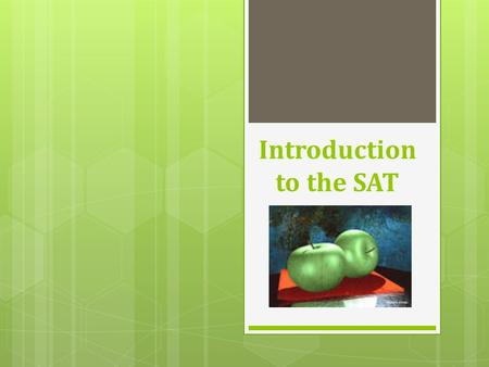 Introduction to the SAT. What is the SAT?  SAT = Scholastic Aptitude Test  The nation's most widely used college entrance exam  A standardized test.