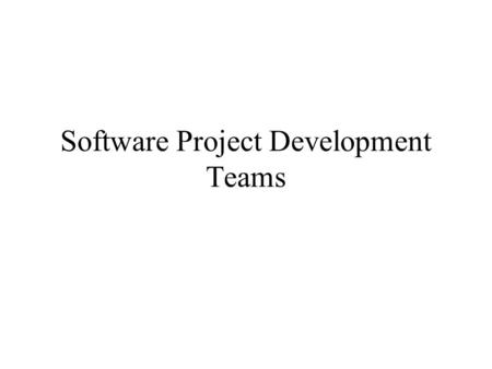 Software Project Development Teams. Team Organization Goal: organize teams so that they are productive teams can be used in every phase, especially implementation.