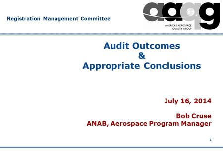 Company Confidential Registration Management Committee 1 Audit Outcomes & Appropriate Conclusions July 16, 2014 Bob Cruse ANAB, Aerospace Program Manager.
