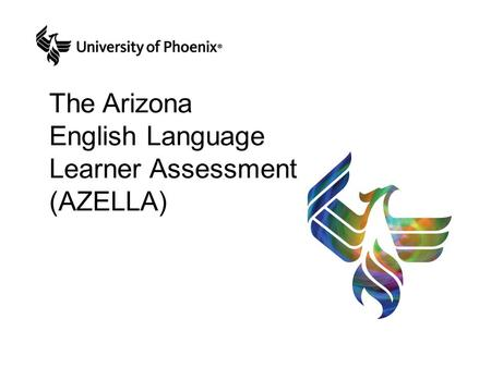 The Arizona English Language Learner Assessment (AZELLA)