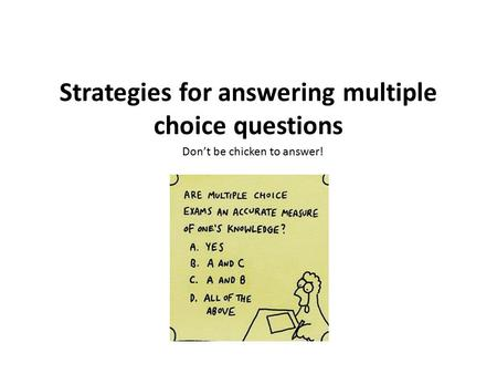 Strategies for answering multiple choice questions Don't be chicken to answer!