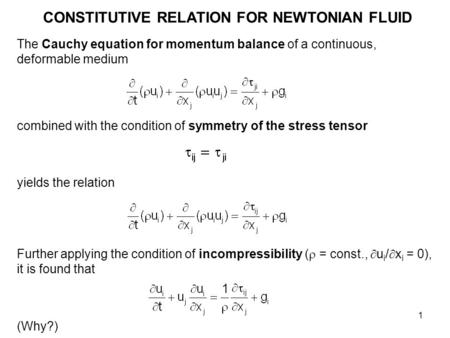 1 CONSTITUTIVE RELATION FOR NEWTONIAN FLUID The Cauchy equation for momentum balance of a continuous, deformable medium combined with the condition of.