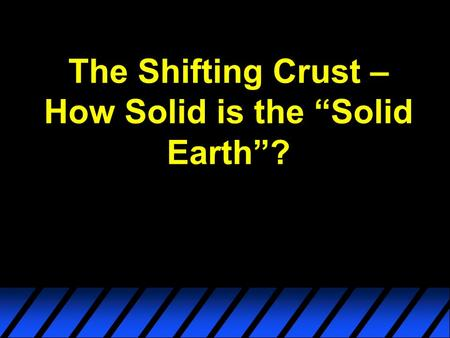 "The Shifting Crust – How Solid is the ""Solid Earth""?"