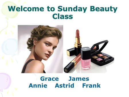 Welcome to Sunday Beauty Class Grace James Annie Astrid Frank.