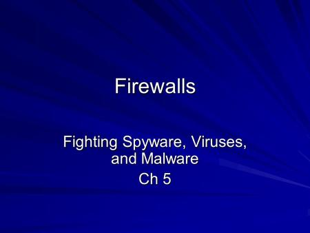 Firewalls Fighting Spyware, Viruses, and Malware Ch 5.
