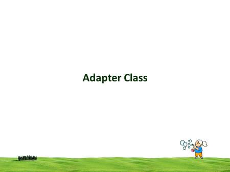 CSI 3125, Preliminaries, page 1 Adapter Class. CSI 3125, Preliminaries, page 2 Adapter Class Java provides a special feature, called an adapter class,
