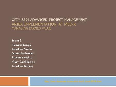 OPIM 5894 ADVANCED PROJECT MANAGEMENT ARIBA IMPLEMENTATION AT MED-X MANAGING EARNED VALUE Team 3 Richard Buskey Jonathan Weiss Daniel Mahzonni Prashant.