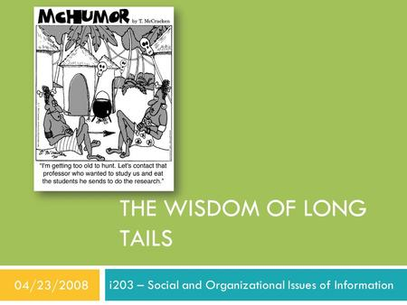 I203 – Social and Organizational Issues of Information THE WISDOM OF LONG TAILS 04/23/2008.