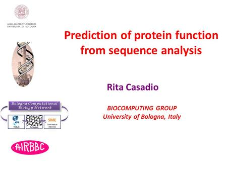 Rita Casadio BIOCOMPUTING GROUP University of Bologna, Italy Prediction of protein function from sequence analysis.