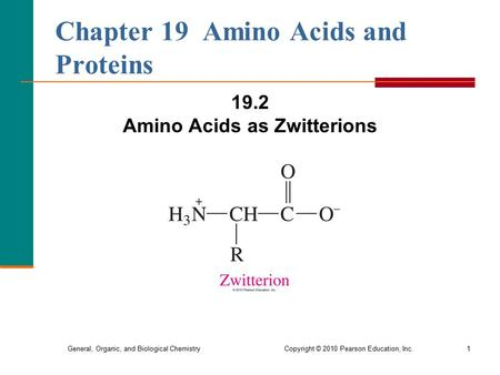 General, Organic, and Biological Chemistry Copyright © 2010 Pearson Education, Inc.1 Chapter 19 Amino Acids and Proteins 19.2 Amino Acids as Zwitterions.