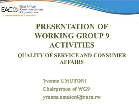 PRESENTATION OF WORKING GROUP 9 ACTIVITIES : QUALITY OF SERVICE AND CONSUMER AFFAIRS.