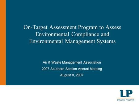 On-Target Assessment Program to Assess Environmental Compliance and Environmental Management Systems Air & Waste Management Association 2007 Southern Section.