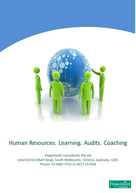 Human Resources. Learning. Audits. Coaching Peppermint consultants Pty Ltd Level 4/150 Albert Road, South Melbourne, Victoria, Australia, 3205 Phone- 03.