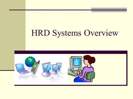 HRD Systems Overview. ARS Developed Systems Human Resources Information System (HRIS) Personnal Action Tracking System (PATS) Financial Disclosure System.