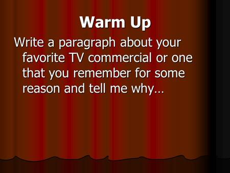 Warm Up Write a paragraph about your favorite TV commercial or one that you remember for some reason and tell me why…