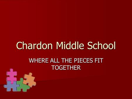 Chardon Middle School WHERE ALL THE PIECES FIT TOGETHER.