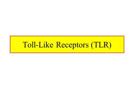 Toll-Like Receptors (TLR). Toll-Like Receptor Signaling Toll receptor initially discovered in Drosophila as important receptor in dorso-ventral embryonic.