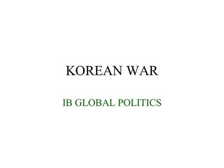 KOREAN WAR IB GLOBAL POLITICS. 1.Temporary Division a. Japanese troops in Korea above the 38th parallel surrendered to Soviet Allied troops and to western.