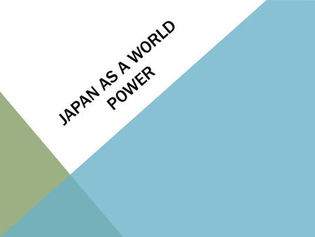 JAPAN AS A WORLD POWER. JAPAN MODERNIZES Japan has been isolationist since the era of colonization. In the 1850's, the shogun stepped down ending military.