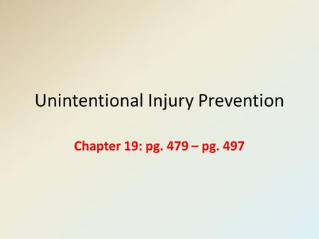 Unintentional Injury Prevention Chapter 19: pg. 479 – pg. 497.
