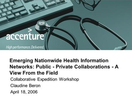 Emerging Nationwide Health Information Networks: Public - Private Collaborations - A View From the Field Collaborative Expedition Workshop Claudine Beron.