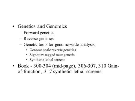 Genetics and Genomics Forward genetics Reverse genetics