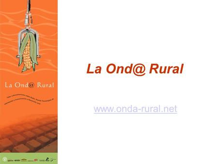 La Rural  La Rural 1.Africa, 2001, ICTs and rural radio 2.Latin America, 2004, La Onda Rural 3.What has happened since Quito.